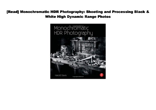 Shooting and Processing Black /& White High Dynamic Range Photos Monochromatic HDR Photography