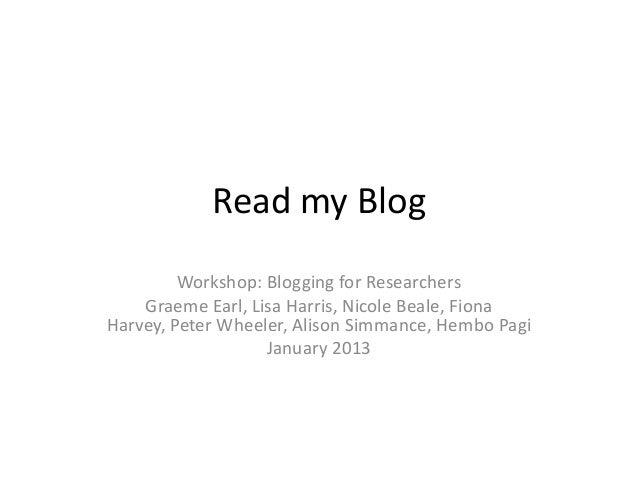 Read my Blog         Workshop: Blogging for Researchers    Graeme Earl, Lisa Harris, Nicole Beale, FionaHarvey, Peter Whee...