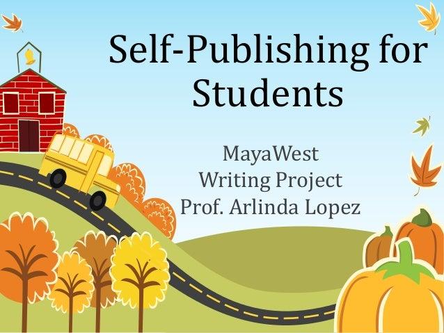 Self-Publishing for Students MayaWest Writing Project Prof. Arlinda Lopez