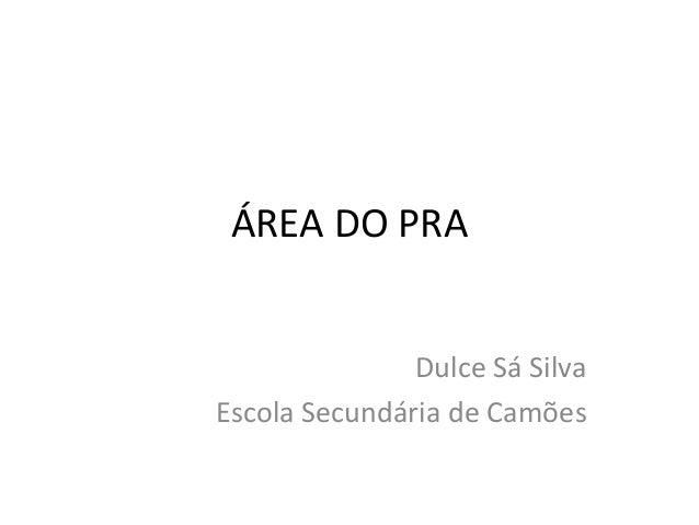 ÁREA DO PRA Dulce Sá Silva Escola Secundária de Camões