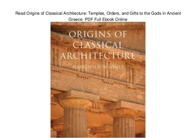 read origins of classical architecture temples orders and gifts to