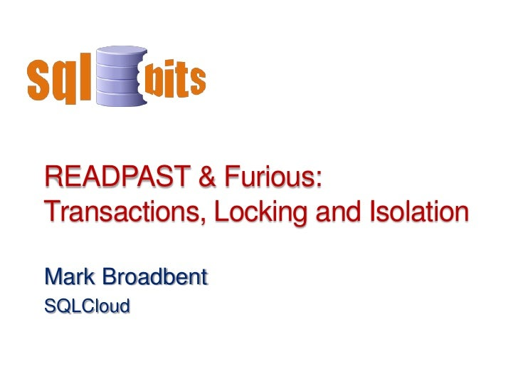 READPAST & Furious: Locking Blocking and Isolation · Mark                              Broadbent · sqlcloud.co.ukREADPAST ...