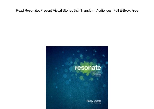 Read Resonate: Present Visual Stories that Transform Audiences Full E-Book Free