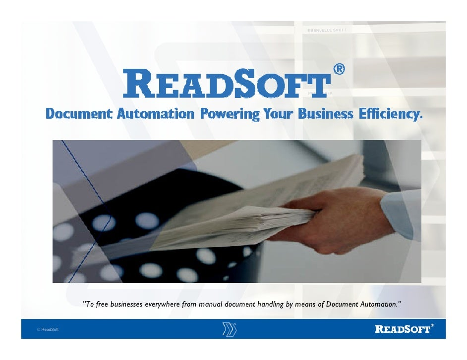 """To free businesses everywhere from manual document handling by means of Document Automation.""  © ReadSoft"