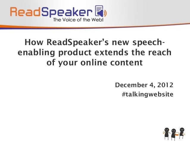 How ReadSpeaker's new speech-enabling product extends the reach      of your online content                     December 4...