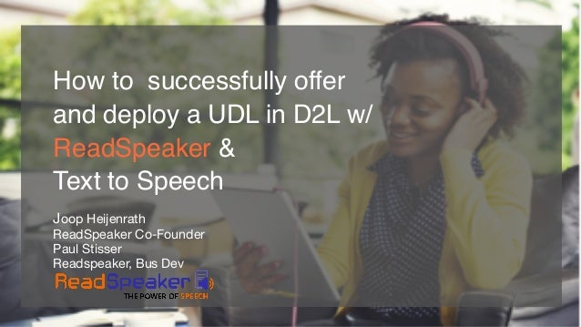 How to successfully offer and deploy a UDL in D2L w/ ReadSpeaker & Text to Speech Joop Heijenrath  ReadSpeaker Co-Founder ...
