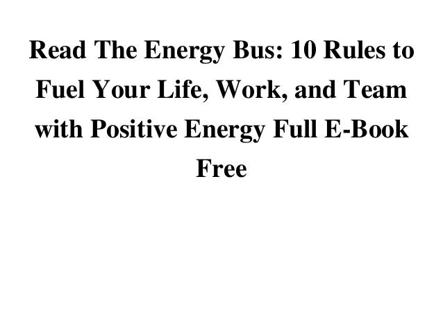 The Energy Bus: 10 Rules to Fuel Your Life, Work, and Team with Positive Energy-