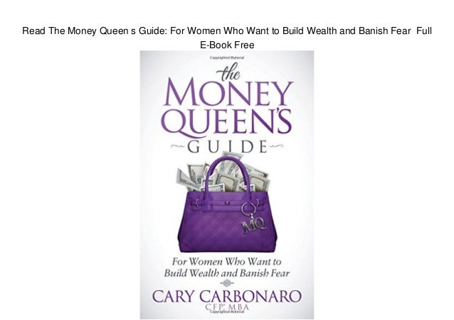 Read The Money Queen s Guide: For Women Who Want to Build Wealth and Banish Fear Full E-Book Free