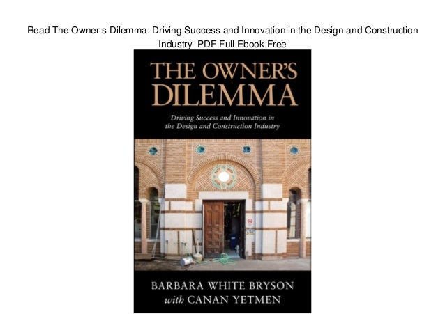 Read The Owner s Dilemma: Driving Success and Innovation in the Design and Construction Industry PDF Full Ebook Free