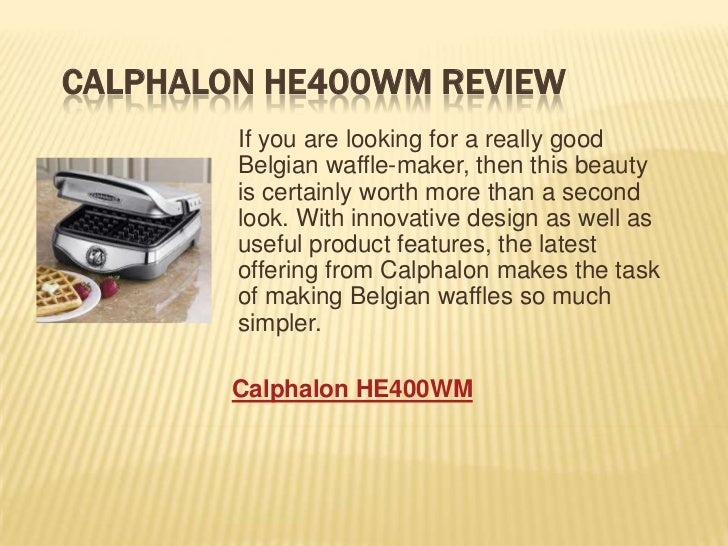CALPHALON HE400WM REVIEW        If you are looking for a really good        Belgian waffle-maker, then this beauty        ...