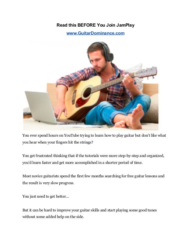 Read this BEFORE You Join JamPlay  www.GuitarDominance.com    You ever spend hours on YouTube trying to learn how to play ...
