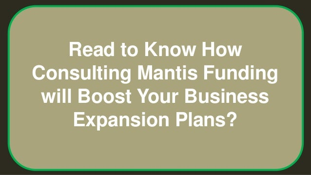 Read to Know How Consulting Mantis Funding will Boost Your Business Expansion Plans?