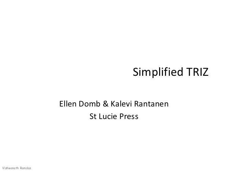 Simplified TRIZ                    Ellen Domb & Kalevi Rantanen                            St Lucie PressVishwanath Ramdas