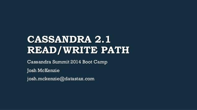 CASSANDRA 2.1  READ/WRITE PATH  Cassandra Summit 2014 Boot Camp  Josh McKenzie  josh.mckenzie@datastax.com