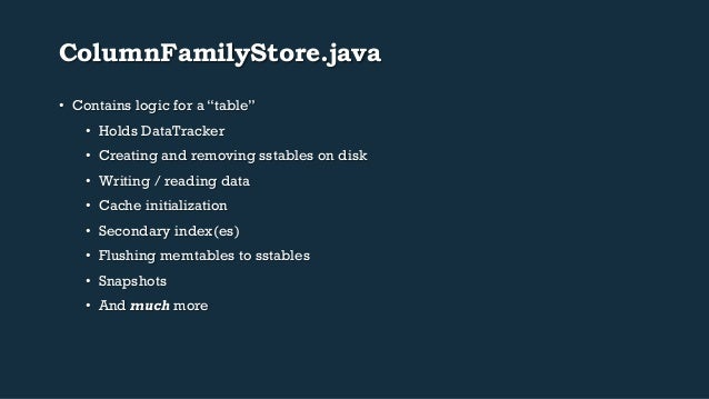 """ColumnFamilyStore.java  • Contains logic for a """"table""""  • Holds DataTracker  • Creating and removing sstables on disk  • W..."""