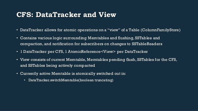 """CFS: DataTracker and View  • DataTracker allows for atomic operations on a """"view"""" of a Table (ColumnFamilyStore)  • Contai..."""