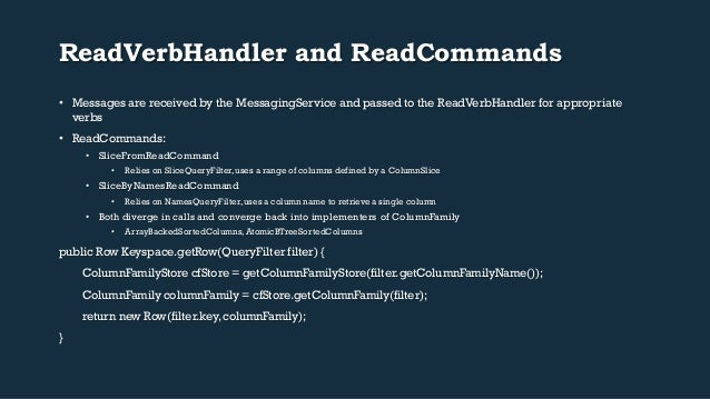 ReadVerbHandler and ReadCommands  • Messages are received by the MessagingService and passed to the ReadVerbHandler for ap...