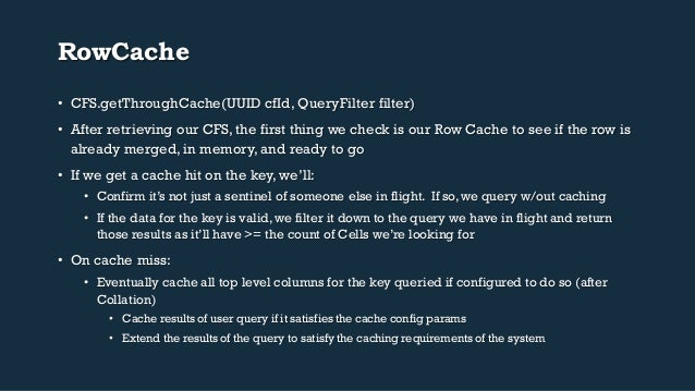 RowCache  • CFS.getThroughCache(UUID cfId, QueryFilter filter)  • After retrieving our CFS, the first thing we check is ou...