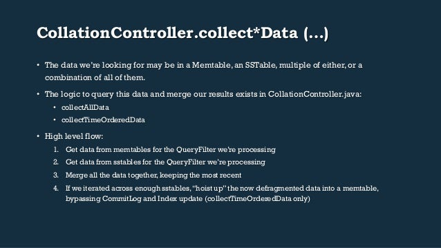 CollationController.collect*Data (…)  • The data we're looking for may be in a Memtable, an SSTable, multiple of either, o...