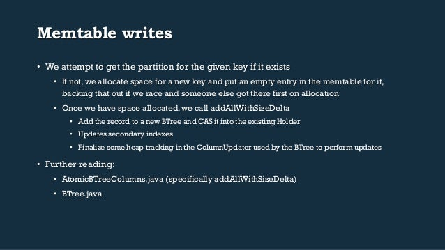 Memtable writes  • We attempt to get the partition for the given key if it exists  • If not, we allocate space for a new k...
