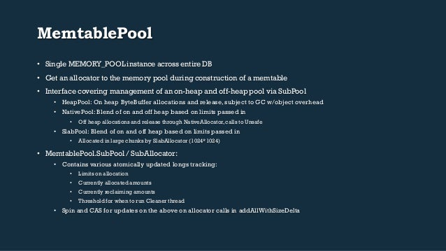 MemtablePool  • Single MEMORY_POOL instance across entire DB  • Get an allocator to the memory pool during construction of...