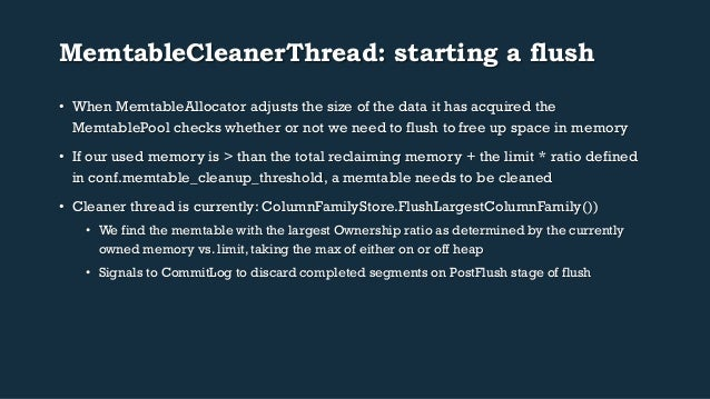 MemtableCleanerThread: starting a flush  • When MemtableAllocator adjusts the size of the data it has acquired the  Memtab...
