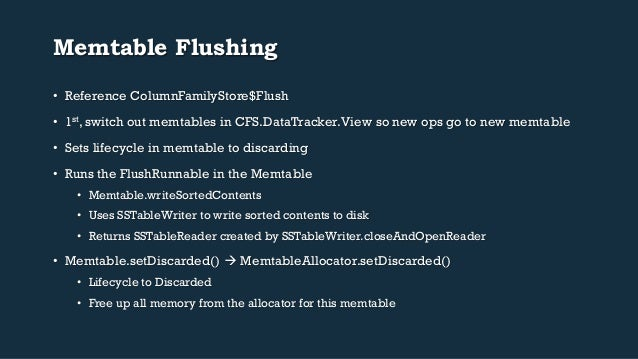 Memtable Flushing  • Reference ColumnFamilyStore$Flush  • 1st, switch out memtables in CFS.DataTracker.View so new ops go ...