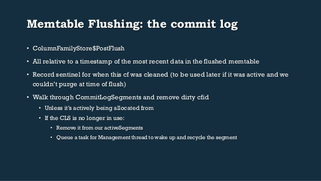 Memtable Flushing: the commit log  • ColumnFamilyStore$PostFlush  • All relative to a timestamp of the most recent data in...