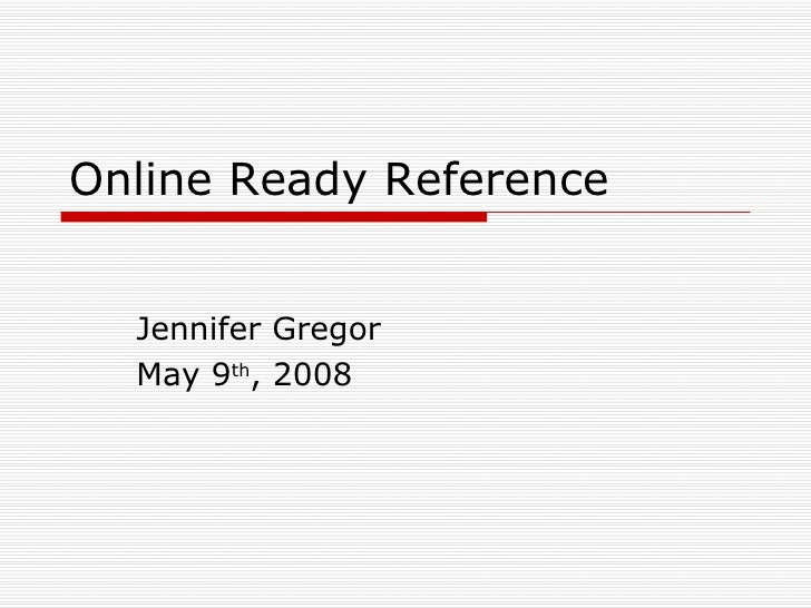 Online Ready Reference  Jennifer Gregor May 9 th , 2008