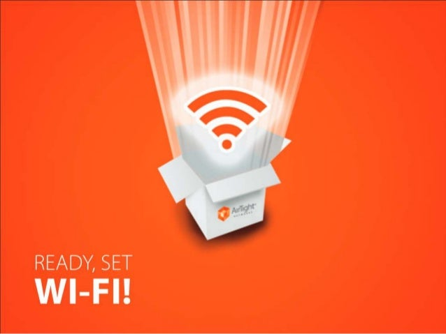 Ready, Set, Wi-Fi! Why Settle for plain vanilla Wi-Fi? Get Airtight Cloud Wi-Fi You deserve to expect more from enterprise...