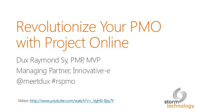 @meetdux #rspmoRevolutionize Your PMO with Project OnlineDux Raymond Sy, PMP, MVPManaging Partner, Innovative-e@meetdux #...