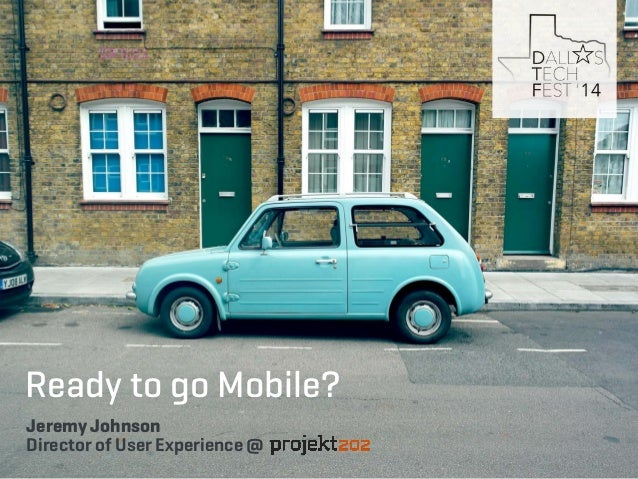 Ready to go Mobile?  Jeremy Johnson  Director of User Experience @