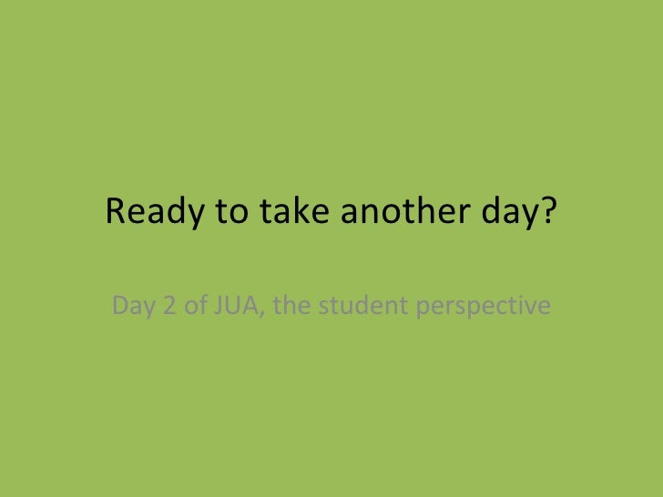 Ready to take another day? Day 2 of JUA, the student perspective