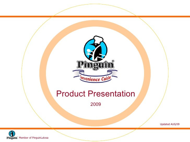 Member of PinguinLutosa Product Presentation 2009 Updated AUG/09