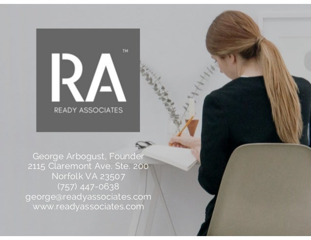 George Arbogust, Founder 2115 Claremont Ave. Ste. 200 Norfolk VA 23507 (757) 447-0638 george@readyassociates.com www.ready...