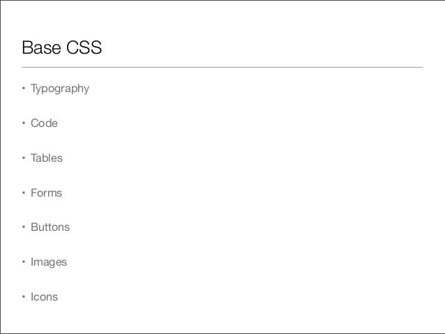 Base CSS• Typography• Code• Tables• Forms• Buttons• Images• Icons