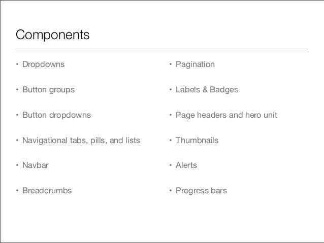 Components• Dropdowns• Button groups• Button dropdowns• Navigational tabs, pills, and lists• Navbar• Breadcrumbs• Paginati...