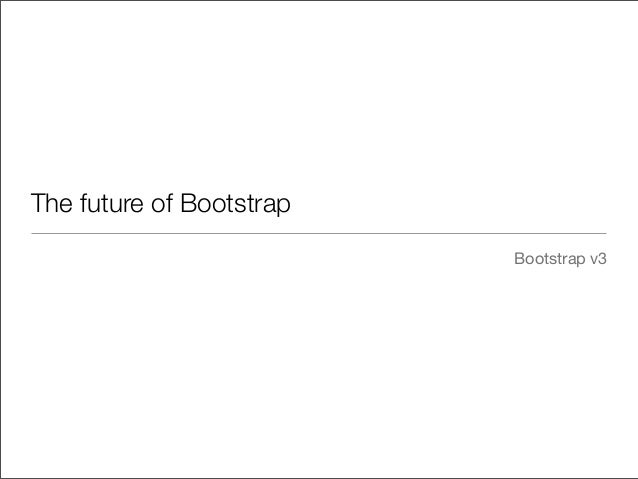The future of BootstrapBootstrap v3