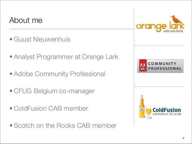 2• Guust Nieuwenhuis• Analyst Programmer at Orange Lark• Adobe Community Professional• CFUG Belgium co-manager• ColdFusion...