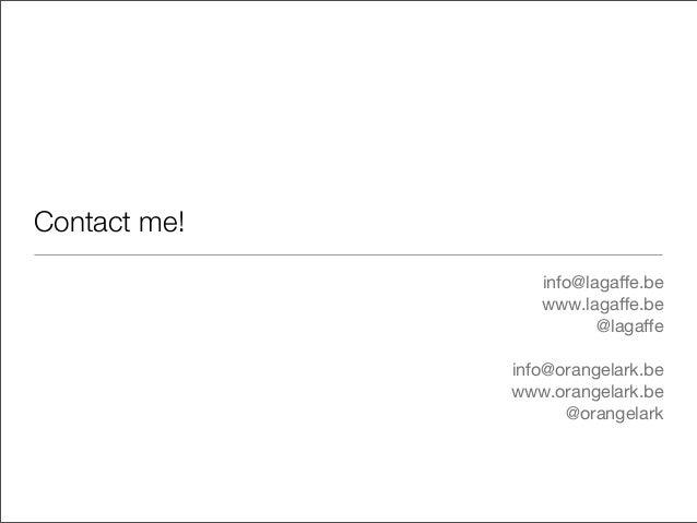 Contact me!info@lagaffe.bewww.lagaffe.be@lagaffeinfo@orangelark.bewww.orangelark.be@orangelark