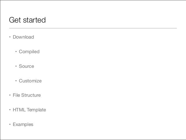 Get started• Download• Compiled• Source• Customize• File Structure• HTML Template• Examples