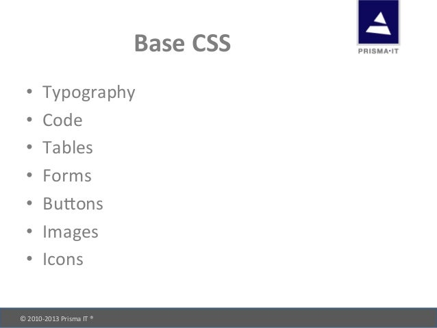 © 2010-‐2013 Prisma IT ®       Base CSS • Typography • Code • Tables • Forms • BuRons ...