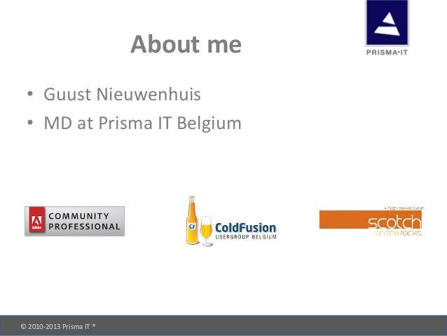© 2010-‐2013 Prisma IT ®       About me • Guust Nieuwenhuis • MD at Prisma IT Belgium