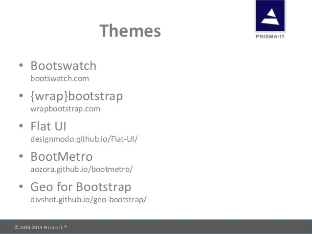 © 2010-‐2013 Prisma IT ®       Themes • Bootswatch  bootswatch.com • {wrap}bootstrap  wrapb...