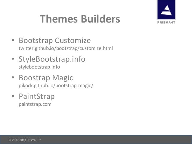 © 2010-‐2013 Prisma IT ®       Themes Builders • Bootstrap Customize  twiRer.github.io/bootstr...
