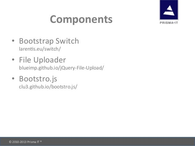 © 2010-‐2013 Prisma IT ®       Components • Bootstrap Switch larends.eu/switch/ • File Upload...