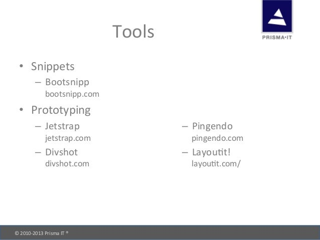 © 2010-‐2013 Prisma IT ®       Tools • Snippets – Bootsnipp bootsnipp.com • Prototyping – J...