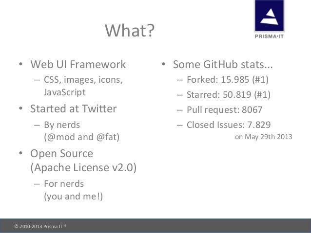 © 2010-‐2013 Prisma IT ®       What? • Web UI Framework – CSS, images, icons, JavaScript...