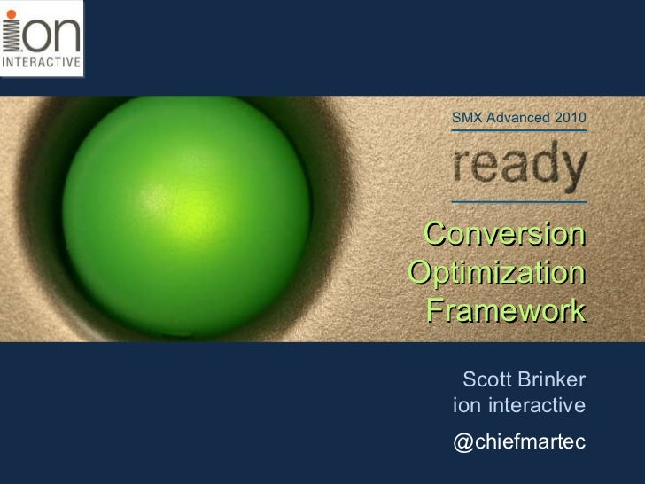 Conversion Optimization Framework Scott Brinker ion interactive @chiefmartec SMX Advanced 2010