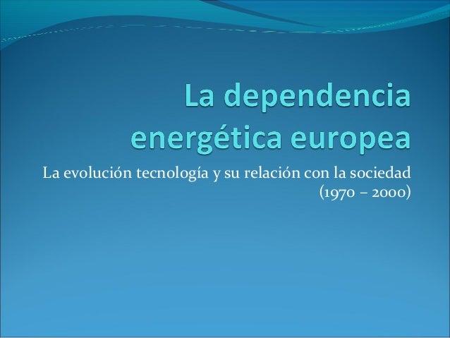 La evolución tecnología y su relación con la sociedad (1970 – 2000)